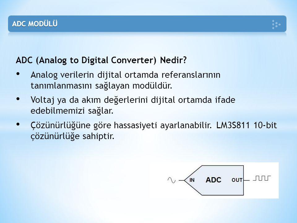 ADC (Analog to Digital Converter) Nedir? • Analog verilerin dijital ortamda referanslarının tanımlanmasını sağlayan modüldür. • Voltaj ya da akım değe