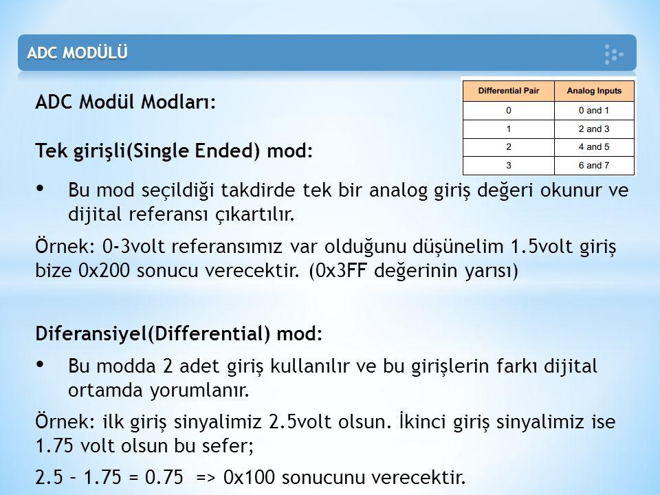 ADC Modül Modları: Tek girişli(Single Ended) mod: • Bu mod seçildiği takdirde tek bir analog giriş değeri okunur ve dijital referansı çıkartılır. Örne
