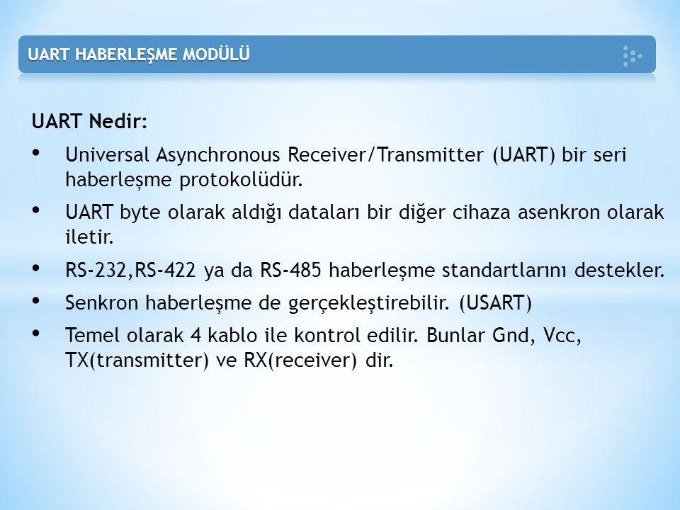 UART Nedir: • Universal Asynchronous Receiver/Transmitter (UART) bir seri haberleşme protokolüdür. • UART byte olarak aldığı dataları bir diğer cihaza