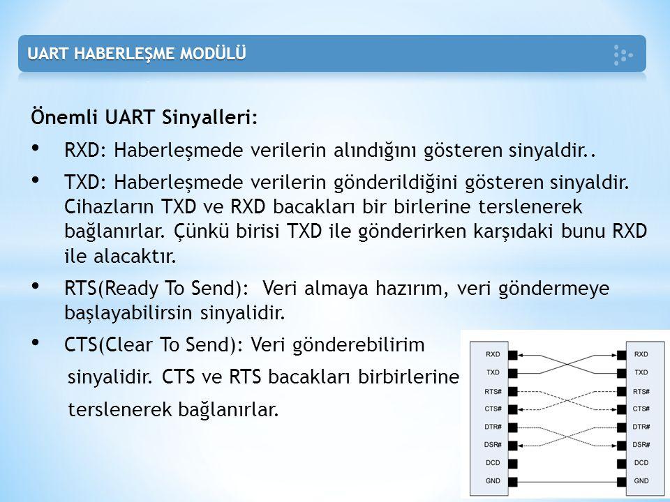 Önemli UART Sinyalleri: • RXD: Haberleşmede verilerin alındığını gösteren sinyaldir.. • TXD: Haberleşmede verilerin gönderildiğini gösteren sinyaldir.