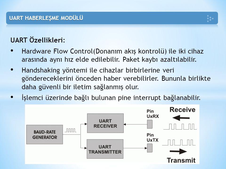 UART Özellikleri: • Hardware Flow Control(Donanım akış kontrolü) ile iki cihaz arasında aynı hız elde edilebilir. Paket kaybı azaltılabilir. • Handsha