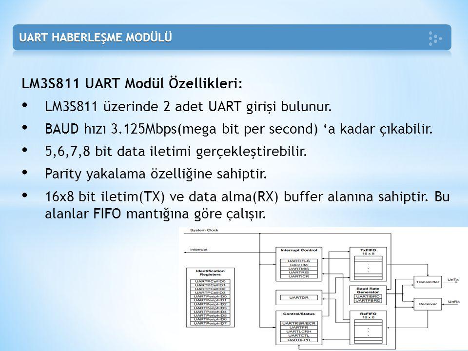 LM3S811 UART Modül Özellikleri: • LM3S811 üzerinde 2 adet UART girişi bulunur. • BAUD hızı 3.125Mbps(mega bit per second) 'a kadar çıkabilir. • 5,6,7,