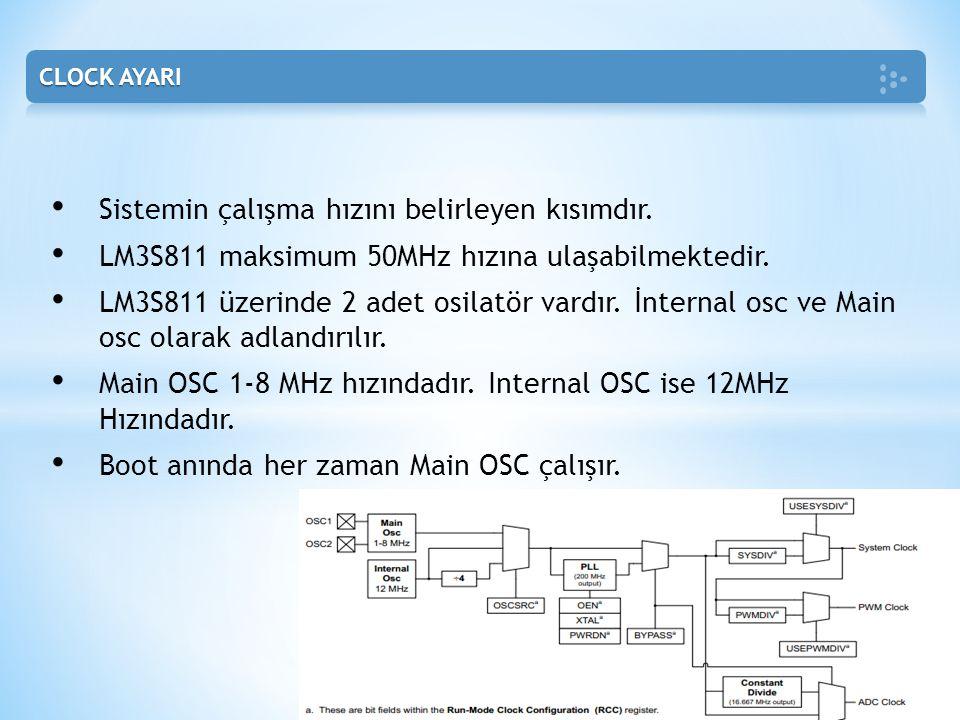 • Sistemin çalışma hızını belirleyen kısımdır. • LM3S811 maksimum 50MHz hızına ulaşabilmektedir. • LM3S811 üzerinde 2 adet osilatör vardır. İnternal o