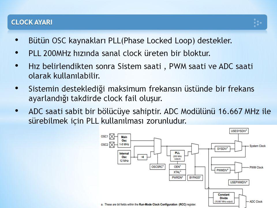 • Bütün OSC kaynakları PLL(Phase Locked Loop) destekler. • PLL 200MHz hızında sanal clock üreten bir bloktur. • Hız belirlendikten sonra Sistem saati,