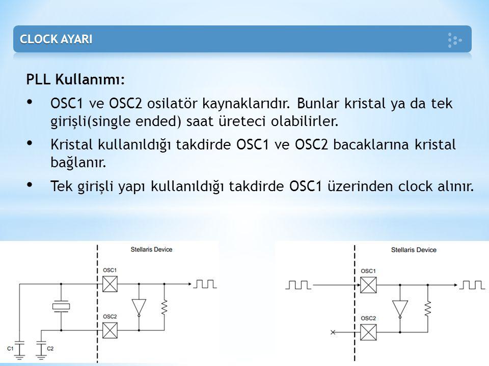 PLL Kullanımı: • OSC1 ve OSC2 osilatör kaynaklarıdır. Bunlar kristal ya da tek girişli(single ended) saat üreteci olabilirler. • Kristal kullanıldığı