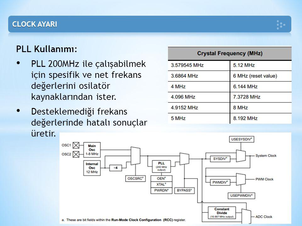 PLL Kullanımı: • PLL 200MHz ile çalışabilmek için spesifik ve net frekans değerlerini osilatör kaynaklarından ister. • Desteklemediği frekans değerler