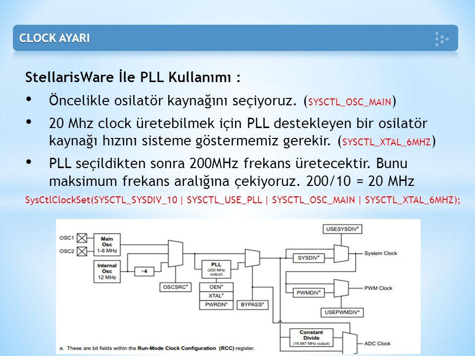 StellarisWare İle PLL Kullanımı : • Öncelikle osilatör kaynağını seçiyoruz. ( SYSCTL_OSC_MAIN ) • 20 Mhz clock üretebilmek için PLL destekleyen bir os