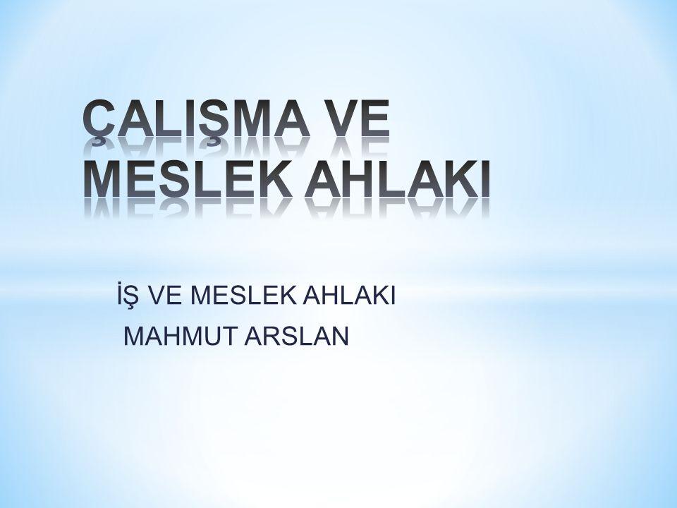 İŞ VE MESLEK AHLAKI MAHMUT ARSLAN