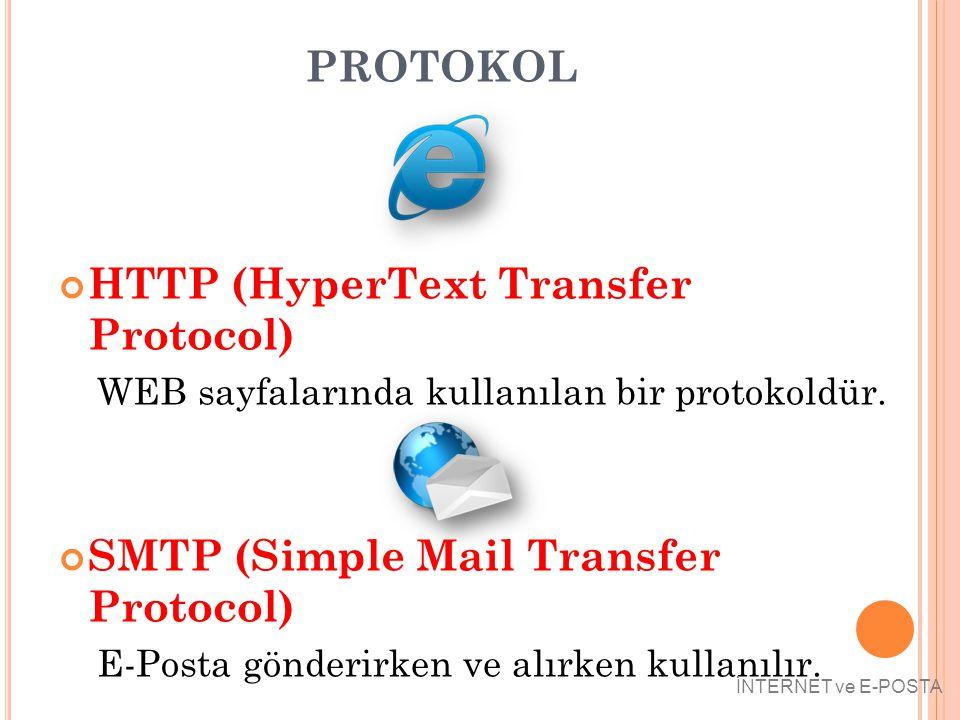PROTOKOL HTTP (HyperText Transfer Protocol) WEB sayfalarında kullanılan bir protokoldür. SMTP (Simple Mail Transfer Protocol) E-Posta gönderirken ve a