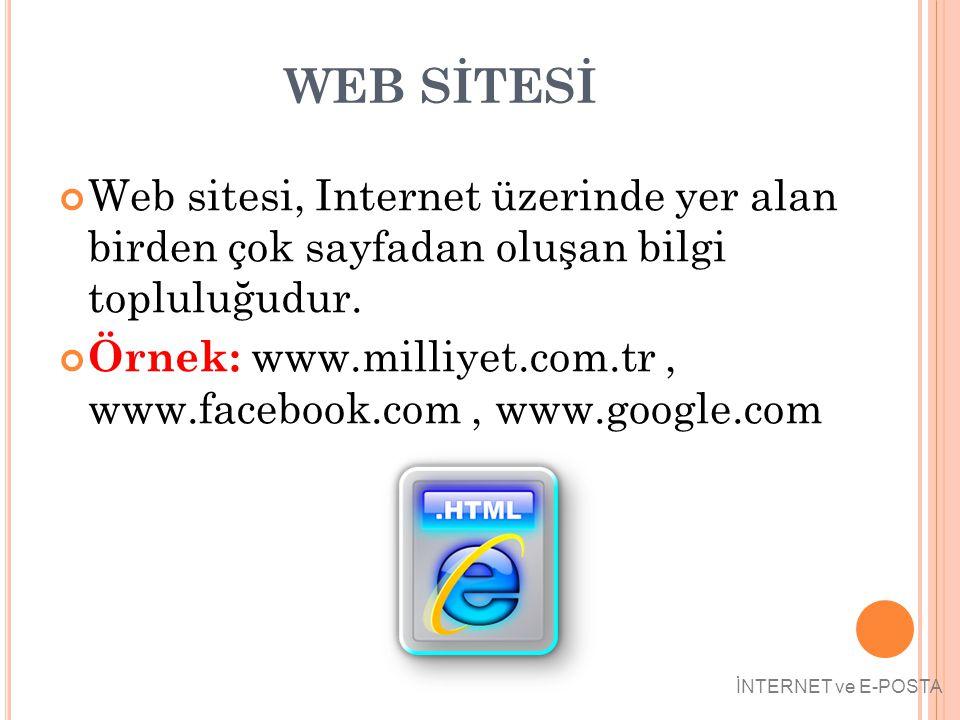 WEB SİTESİ Web sitesi, Internet üzerinde yer alan birden çok sayfadan oluşan bilgi topluluğudur. Örnek: www.milliyet.com.tr, www.facebook.com, www.goo