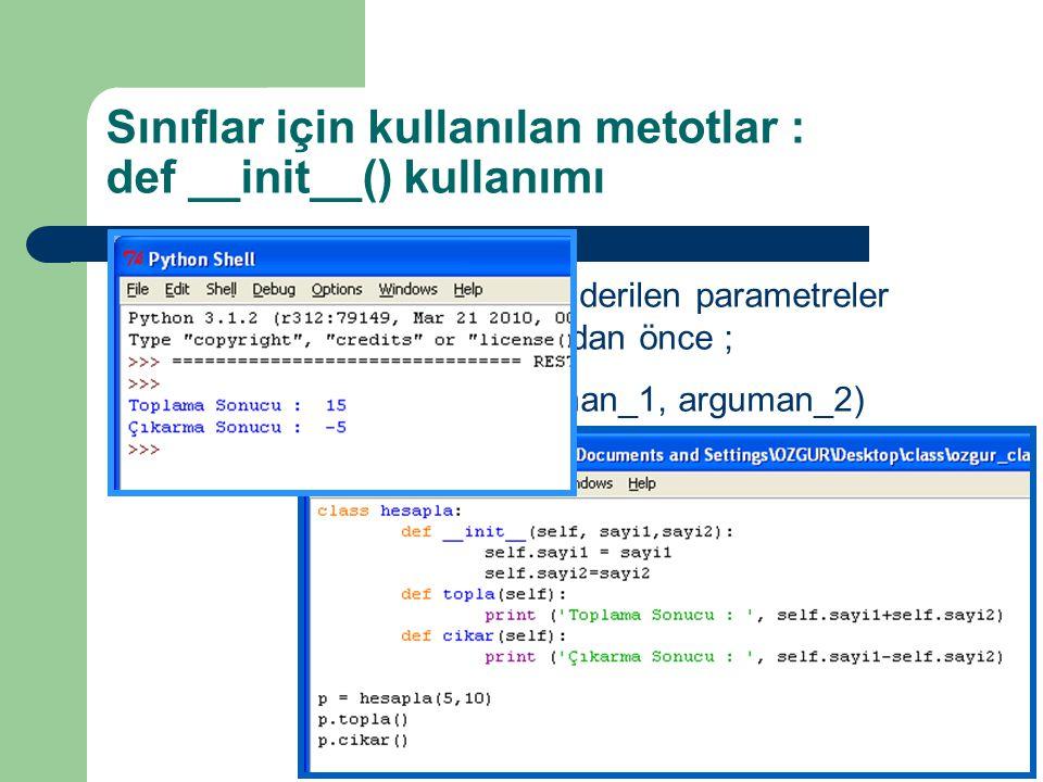 Sınıflarda argüman olarak gönderilen parametreler metotlar tarafından kullanılmadan önce ; def __init__(self, arguman_1, arguman_2) biçiminde algılanı