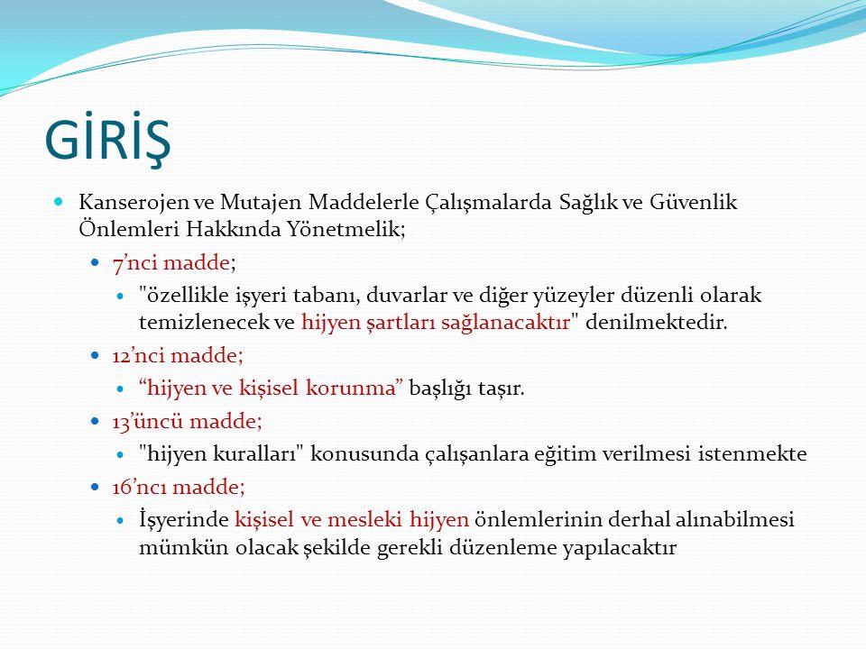 GİRİŞ  Kanserojen ve Mutajen Maddelerle Çalışmalarda Sağlık ve Güvenlik Önlemleri Hakkında Yönetmelik;  7'nci madde; 