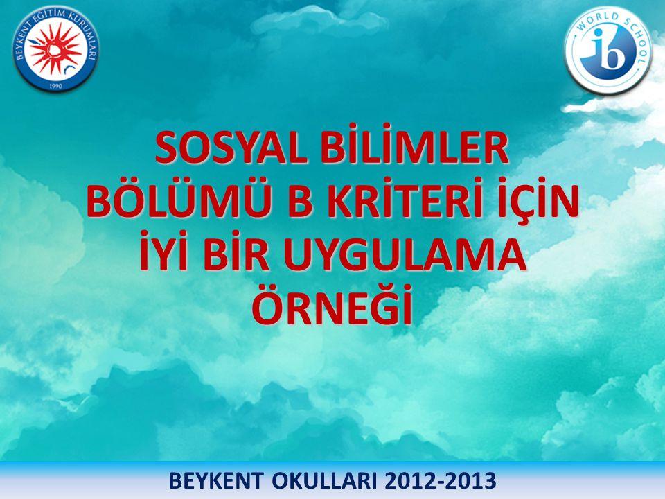 SOSYAL BİLİMLER BÖLÜMÜ B KRİTERİ İÇİN İYİ BİR UYGULAMA ÖRNEĞİ BEYKENT OKULLARI 2012-2013
