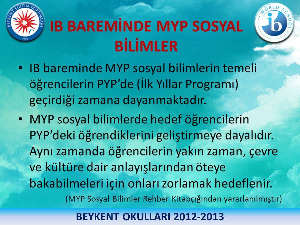 IB BAREMİNDE MYP SOSYAL BİLİMLER • IB bareminde MYP sosyal bilimlerin temeli öğrencilerin PYP'de (İlk Yıllar Programı) geçirdiği zamana dayanmaktadır.