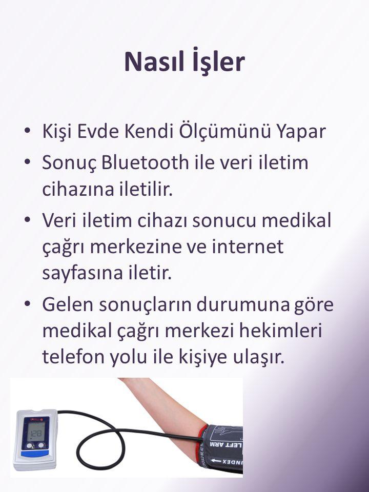 Nasıl İşler • Kişi Evde Kendi Ölçümünü Yapar • Sonuç Bluetooth ile veri iletim cihazına iletilir. • Veri iletim cihazı sonucu medikal çağrı merkezine