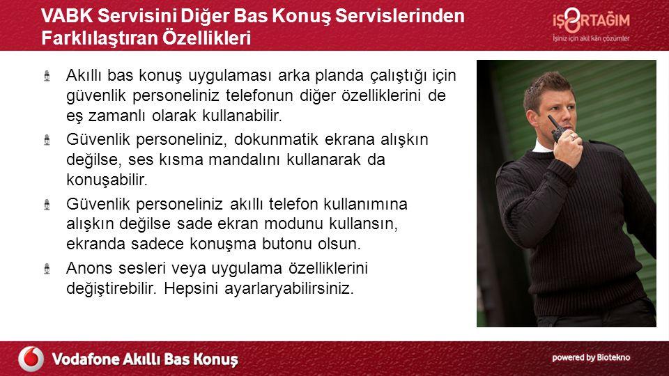 VABK Servisini Diğer Bas Konuş Servislerinden Farklılaştıran Özellikleri Akıllı bas konuş uygulaması arka planda çalıştığı için güvenlik personeliniz