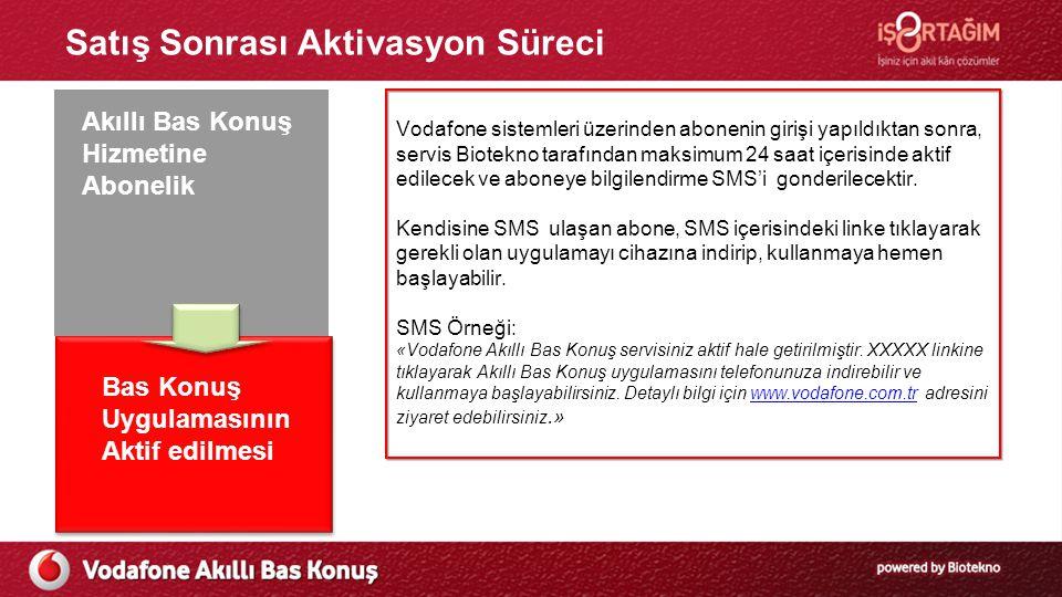 Satış Sonrası Aktivasyon Süreci Vodafone sistemleri üzerinden abonenin girişi yapıldıktan sonra, servis Biotekno tarafından maksimum 24 saat içerisinde aktif edilecek ve aboneye bilgilendirme SMS'i gonderilecektir.