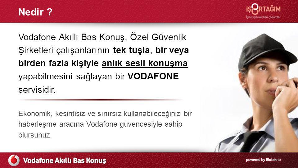 Nedir ? Vodafone Akıllı Bas Konuş, Özel Güvenlik Şirketleri çalışanlarının tek tuşla, bir veya birden fazla kişiyle anlık sesli konuşma yapabilmesini