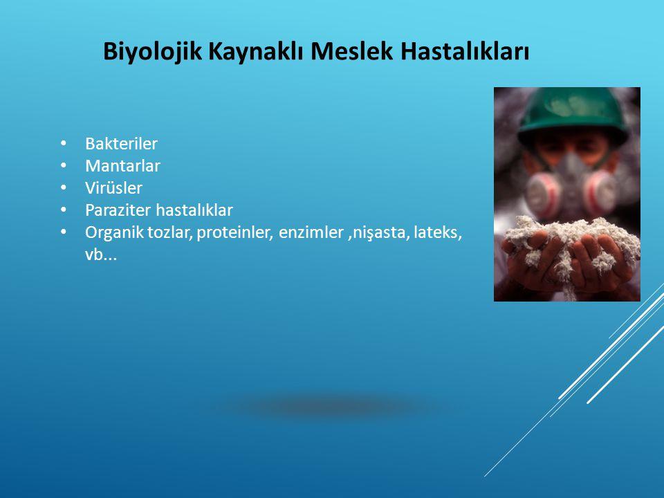 Biyolojik Kaynaklı Meslek Hastalıkları • Bakteriler • Mantarlar • Virüsler • Paraziter hastalıklar • Organik tozlar, proteinler, enzimler,nişasta, lat