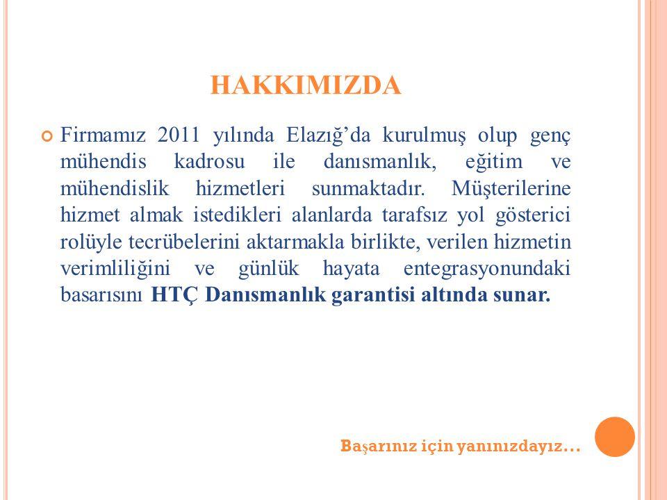 HAKKIMIZDA Firmamız 2011 yılında Elazığ'da kurulmuş olup genç mühendis kadrosu ile danısmanlık, eğitim ve mühendislik hizmetleri sunmaktadır.