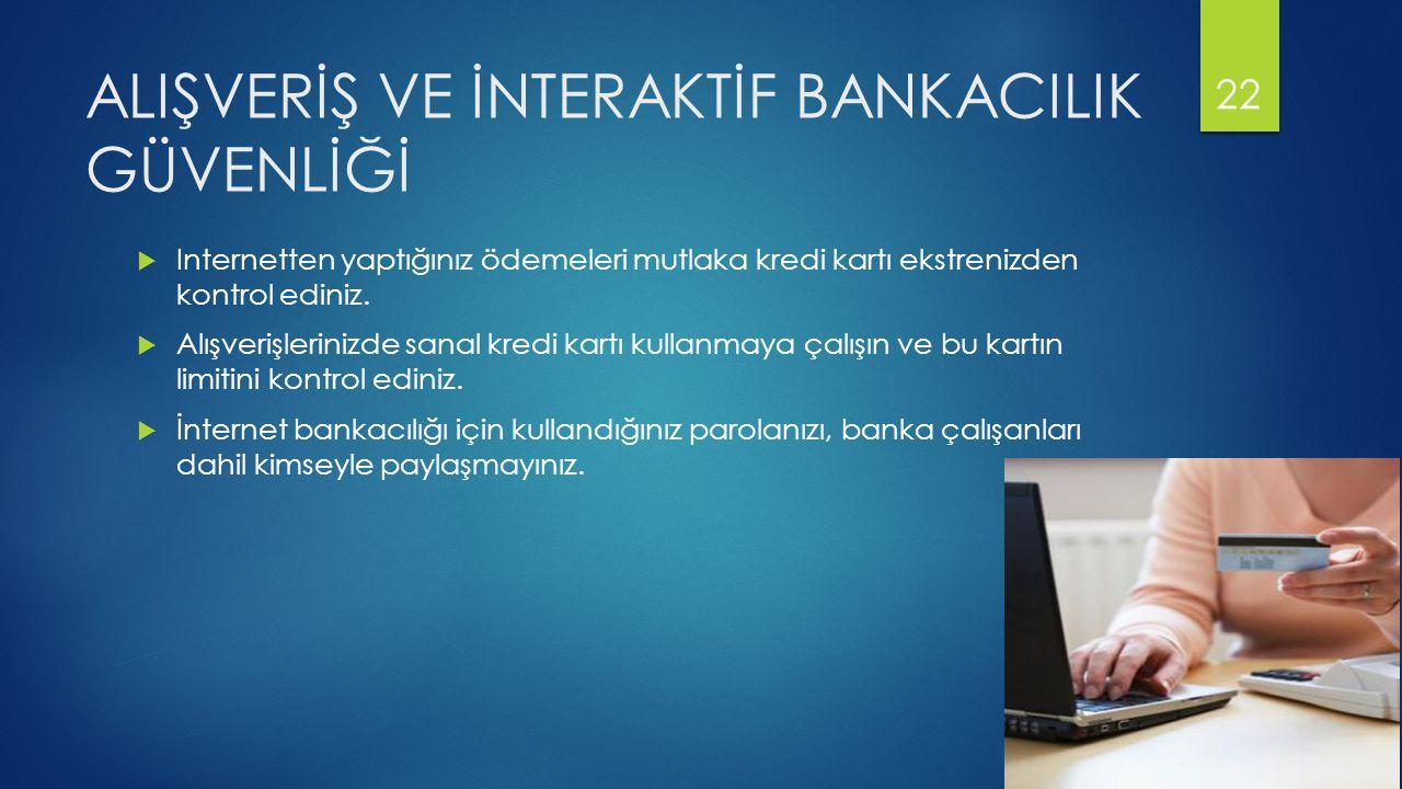ALIŞVERİŞ VE İNTERAKTİF BANKACILIK GÜVENLİĞİ  Internetten yaptığınız ödemeleri mutlaka kredi kartı ekstrenizden kontrol ediniz.