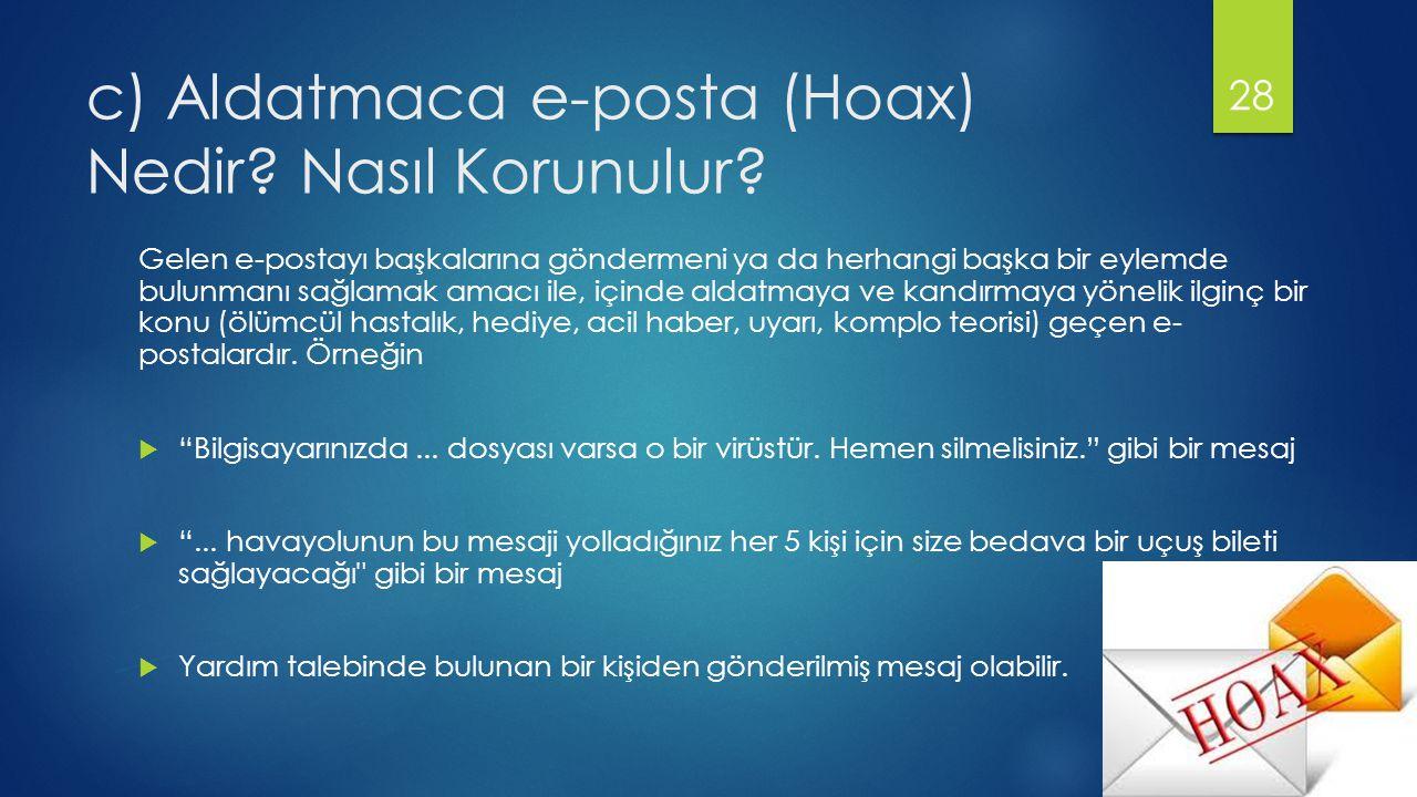 c) Aldatmaca e-posta (Hoax) Nedir.Nasıl Korunulur.