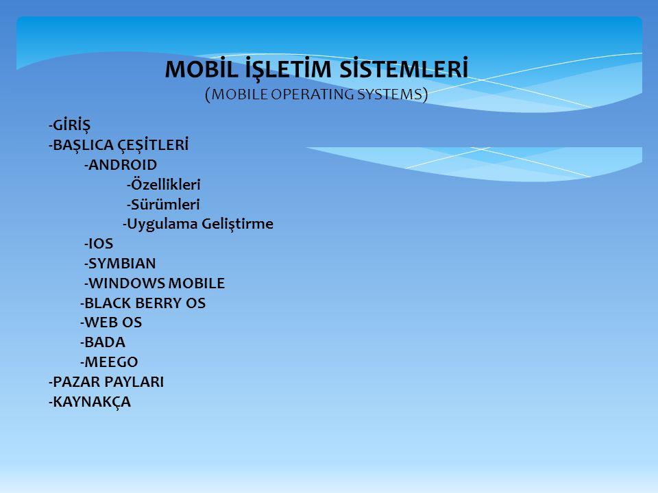 MOBİL İŞLETİM SİSTEMLERİ (MOBILE OPERATING SYSTEMS) -GİRİŞ -BAŞLICA ÇEŞİTLERİ -ANDROID -Özellikleri -Sürümleri -Uygulama Geliştirme -IOS -SYMBIAN -WIN