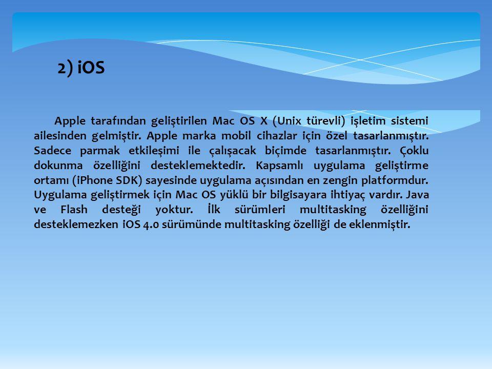 2) iOS Apple tarafından geliştirilen Mac OS X (Unix türevli) işletim sistemi ailesinden gelmiştir. Apple marka mobil cihazlar için özel tasarlanmıştır