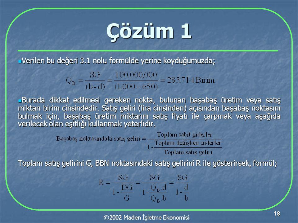 18 Çözüm 1  Verilen bu değeri 3.1 nolu formülde yerine koyduğumuzda;  Burada dikkat edilmesi gereken nokta, bulunan başabaş üretim veya satış miktar