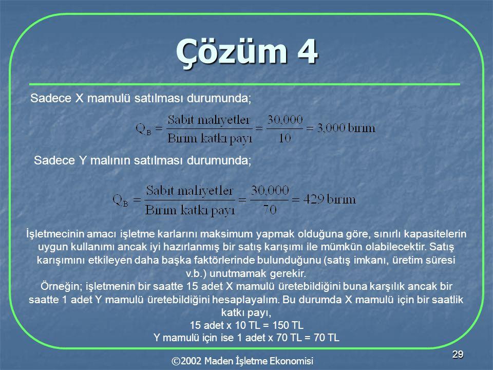 29 Çözüm 4 ©2002 Maden İşletme Ekonomisi Sadece X mamulü satılması durumunda; Sadece Y malının satılması durumunda; İşletmecinin amacı işletme karları
