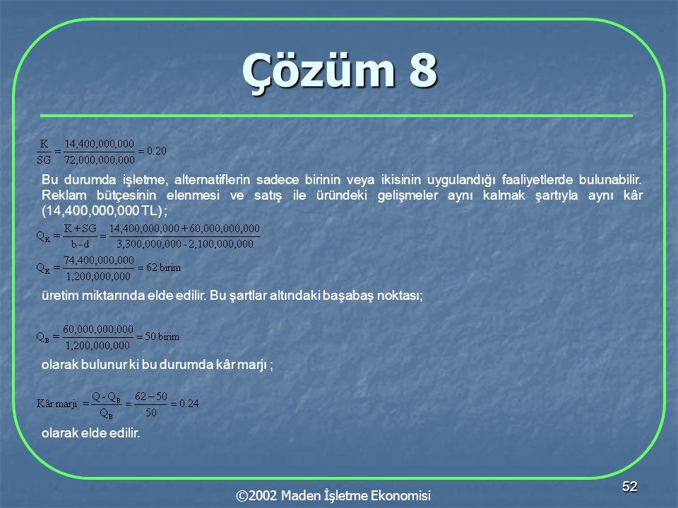 52 Çözüm 8 ©2002 Maden İşletme Ekonomisi Bu durumda işletme, alternatiflerin sadece birinin veya ikisinin uygulandığı faaliyetlerde bulunabilir. Rekla