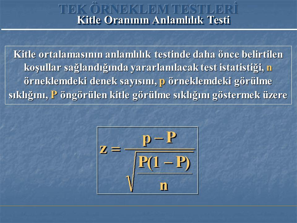 Kitle ortalamasının anlamlılık testinde daha önce belirtilen koşullar sağlandığında yararlanılacak test istatistiği, n örneklemdeki denek sayısını, p