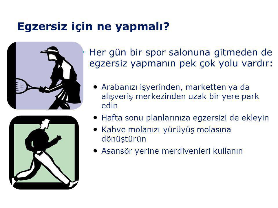 Egzersiz için Basit ipuçları Unutulmaması gereken noktalar • Sağlık kontrolü yaptırmadan başlamayın • Egzersize hafif olarak başlayın ve aşamalı olara