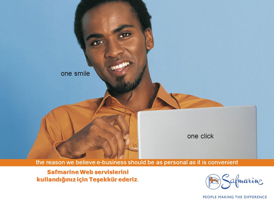 the reason we believe e-business should be as personal as it is convenient one click one smile Safmarine Web servislerini kullandığınız için Teşekkür