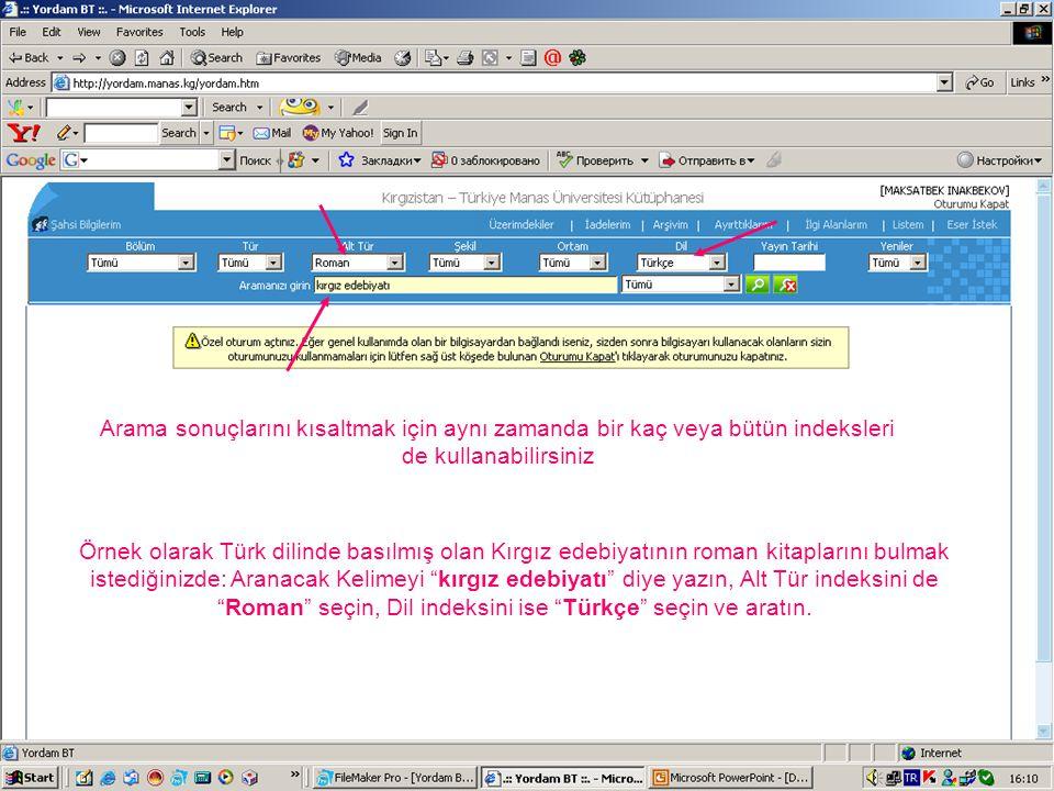 Arama sonuçlarını kısaltmak için aynı zamanda bir kaç veya bütün indeksleri de kullanabilirsiniz Örnek olarak Türk dilinde basılmış olan Kırgız edebiy