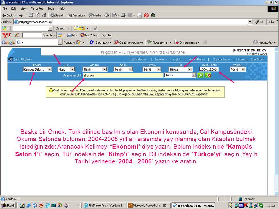 Başka bir Örnek: Türk dilinde basılmış olan Ekonomi konusunda, Cal Kampüsündeki Okuma Salonda bulunan, 2004-2006 yıllları arasında yayınlanmış olan Ki