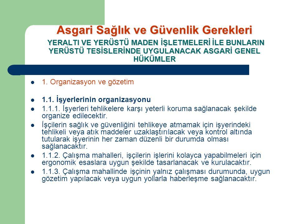  1. Organizasyon ve gözetim  1.1. İşyerlerinin organizasyonu  1.1.1. İşyerleri tehlikelere karşı yeterli koruma sağlanacak şekilde organize edilece