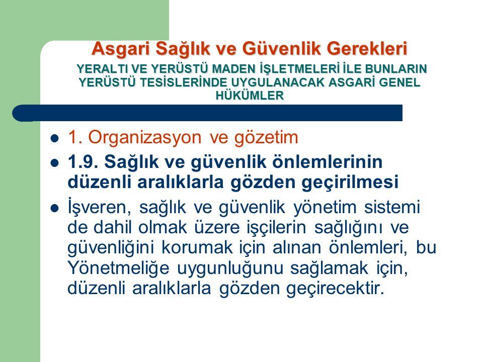  1. Organizasyon ve gözetim  1.9. Sağlık ve güvenlik önlemlerinin düzenli aralıklarla gözden geçirilmesi  İşveren, sağlık ve güvenlik yönetim siste