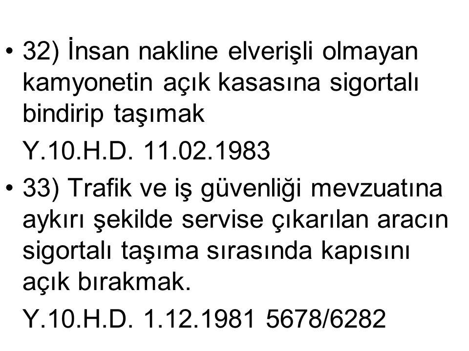 •32) İnsan nakline elverişli olmayan kamyonetin açık kasasına sigortalı bindirip taşımak Y.10.H.D. 11.02.1983 •33) Trafik ve iş güvenliği mevzuatına a