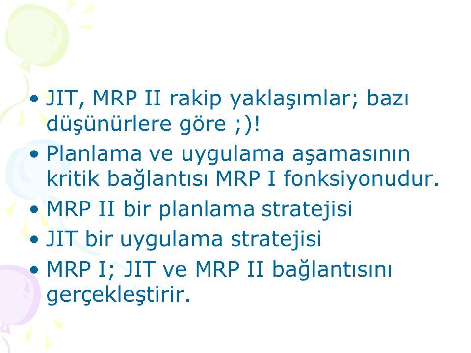 •JIT, MRP II rakip yaklaşımlar; bazı düşünürlere göre ;)! •Planlama ve uygulama aşamasının kritik bağlantısı MRP I fonksiyonudur. •MRP II bir planlama