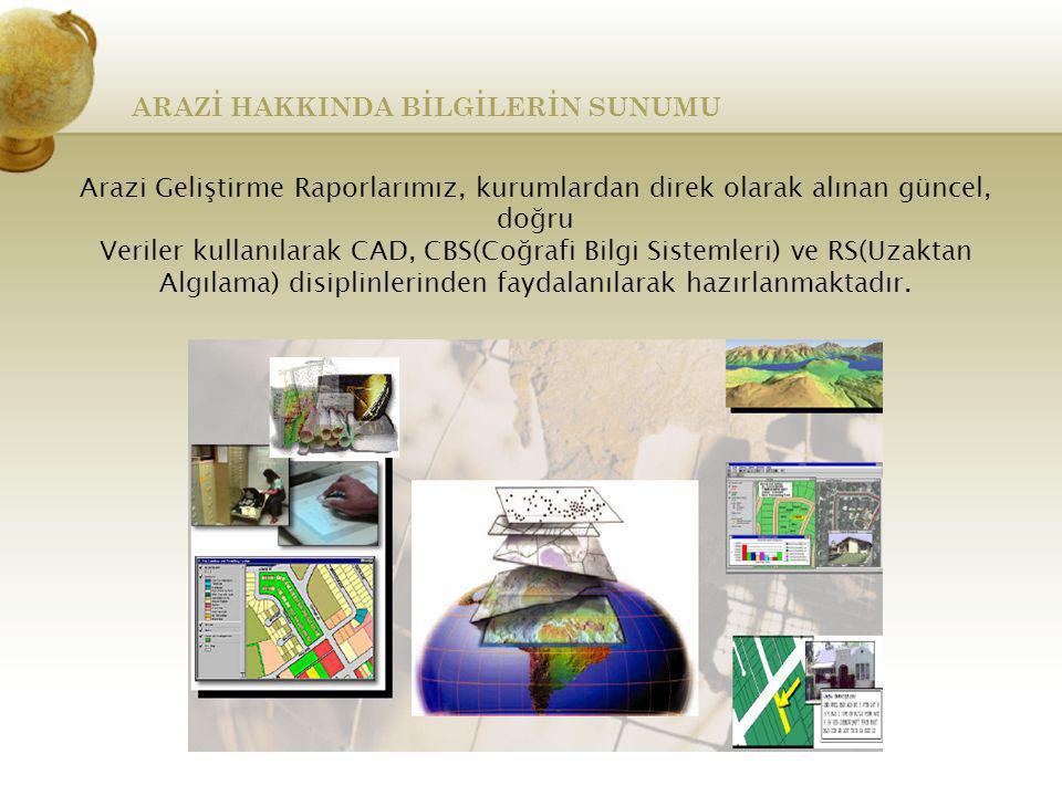 ARAZİ HAKKINDA BİLGİLERİN SUNUMU Arazi Geliştirme Raporlarımız, kurumlardan direk olarak alınan güncel, doğru Veriler kullanılarak CAD, CBS(Coğrafi Bi