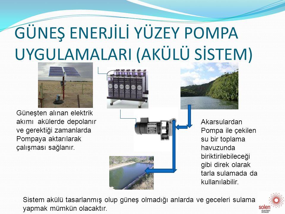 GÜNEŞ ENERJİLİ YÜZEY POMPA UYGULAMALARI (AKÜLÜ SİSTEM) Güneşten alınan elektrik akımı akülerde depolanır ve gerektiği zamanlarda Pompaya aktarılarak ç