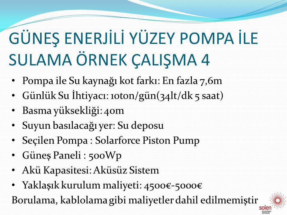 GÜNEŞ ENERJİLİ YÜZEY POMPA İLE SULAMA ÖRNEK ÇALIŞMA 4 • Pompa ile Su kaynağı kot farkı: En fazla 7,6m • Günlük Su İhtiyacı: 10ton/gün(34lt/dk 5 saat)