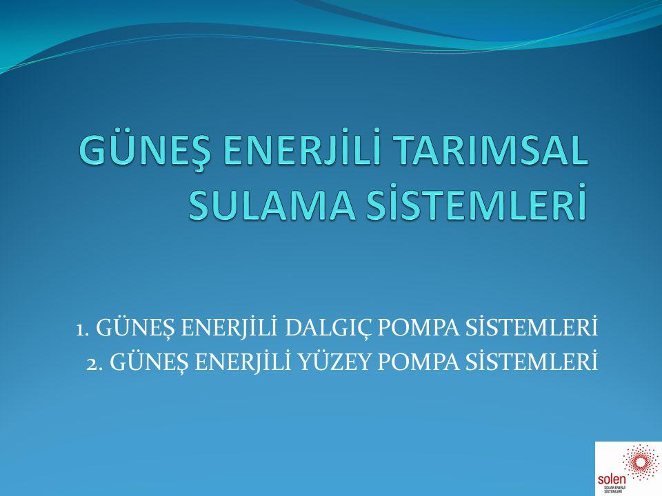 GÜNEŞ ENERJİLİ YÜZEY POMPA UYGULAMALARI (AKÜSÜZ SİSTEM) Güneşten alınan elektrik akımı Pompaya aktarılır ve pompanın çalışması sağlanır.