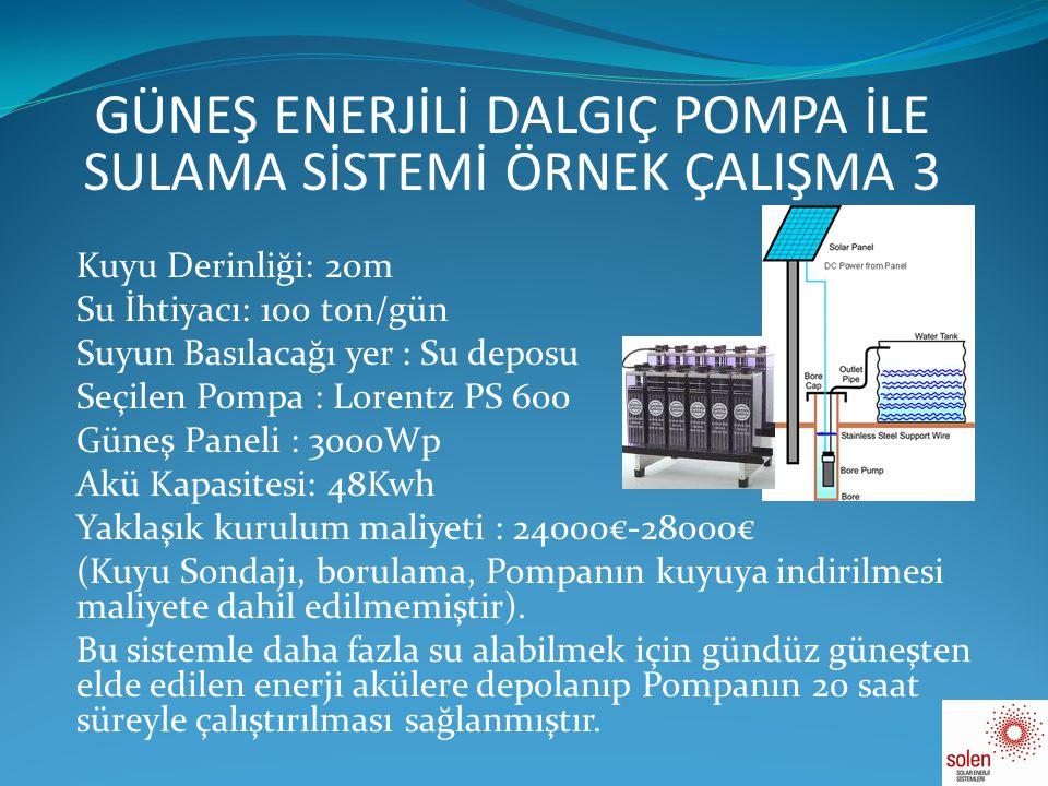 GÜNEŞ ENERJİLİ DALGIÇ POMPA İLE SULAMA SİSTEMİ ÖRNEK ÇALIŞMA 4 • Kuyu Derinliği: 230m • Su İhtiyacı: 3 ton/gün • Suyun Basılacağı yer : Su deposu • Seçilen Pompa : Lorentz PS 1200 • Güneş Paneli : 1000Wp • Akü Kapasitesi: Aküsüz sistem düşünülmüştür.
