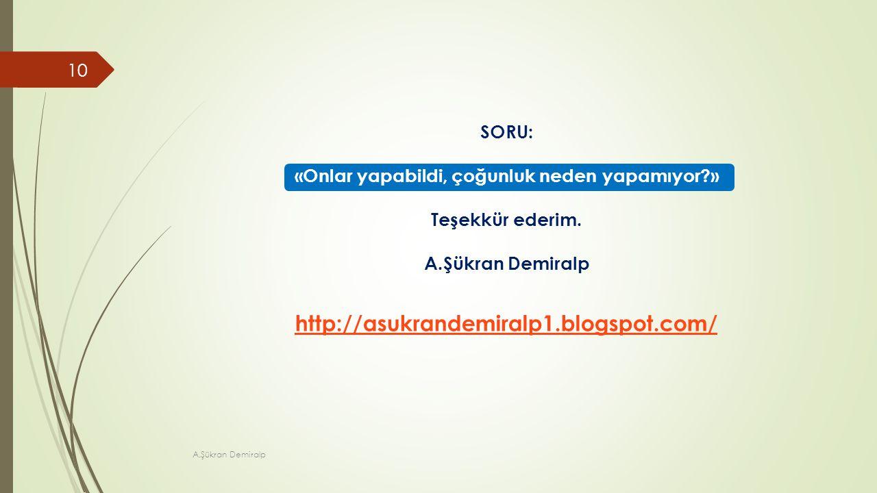 SORU: «Onlar yapabildi, çoğunluk neden yapamıyor?» Teşekkür ederim. A.Şükran Demiralp http://asukrandemiralp1.blogspot.com/ http://asukrandemiralp1.bl