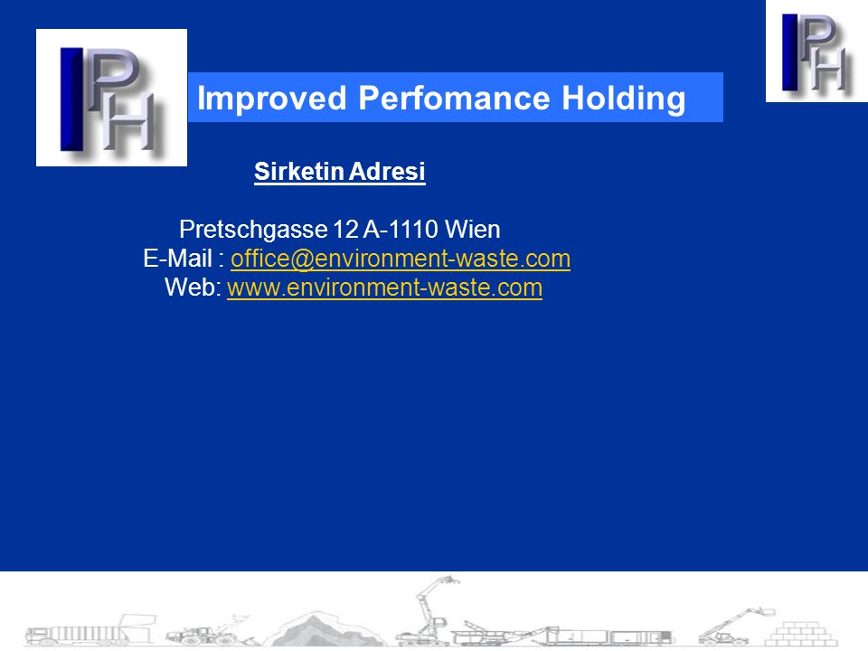 Improved Perfomance Holding Sirketin Adresi Pretschgasse 12 A-1110 Wien E-Mail : office@environment-waste.comoffice@environment-waste.com Web: www.env