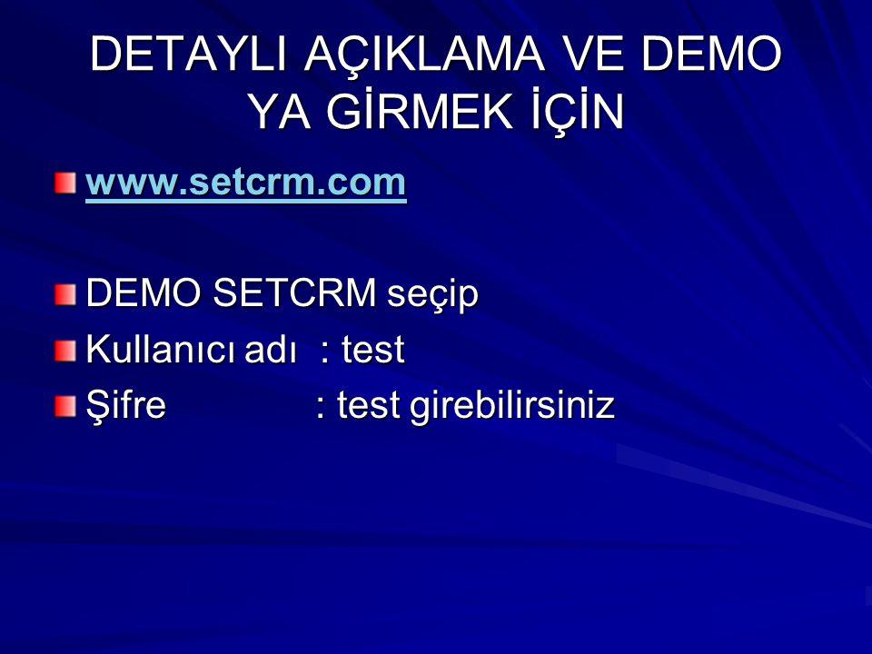 DETAYLI AÇIKLAMA VE DEMO YA GİRMEK İÇİN www.setcrm.com DEMO SETCRM seçip Kullanıcı adı : test Şifre : test girebilirsiniz