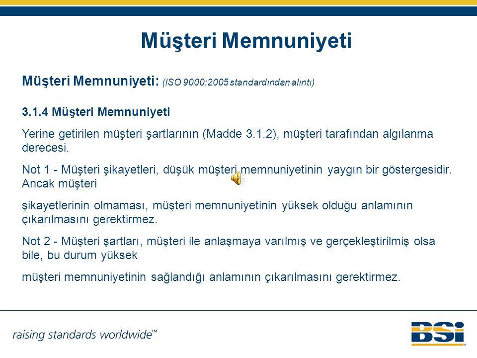 Müşteri Memnuniyeti Müşteri Memnuniyeti: (ISO 9000:2005 standardından alıntı) 3.1.4 Müşteri Memnuniyeti Yerine getirilen müşteri şartlarının (Madde 3.1.2), müşteri tarafından algılanma derecesi.