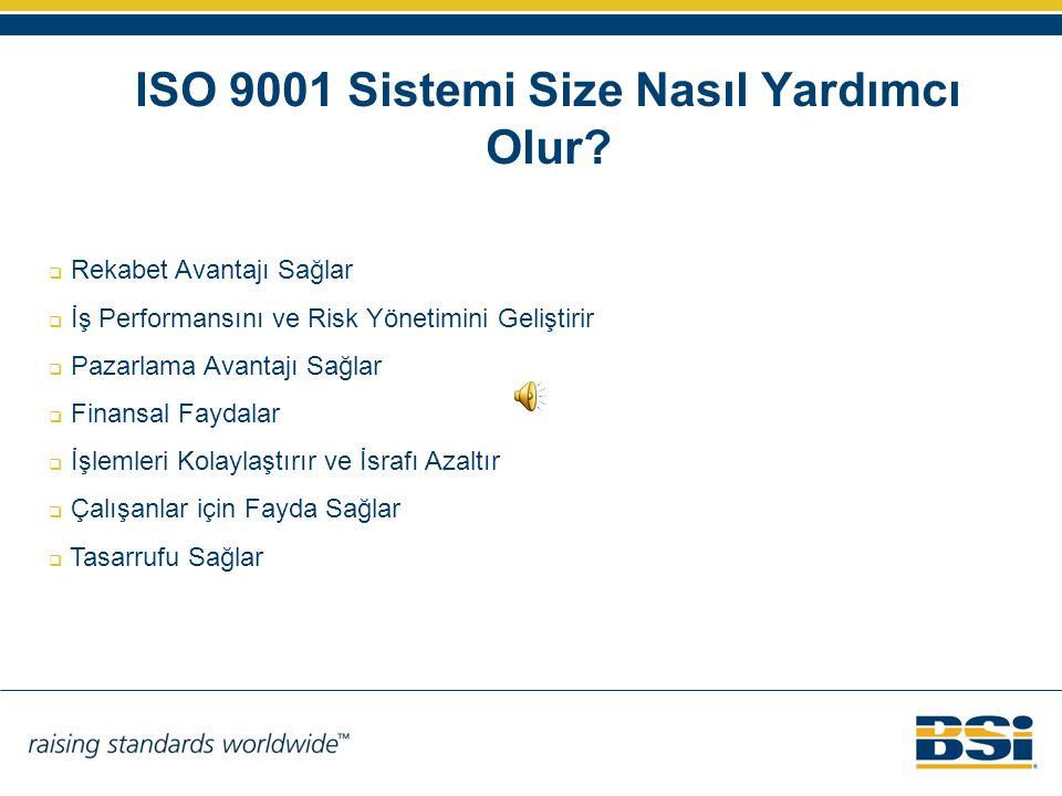 ISO 9001 Sistemi Size Nasıl Yardımcı Olur?  Rekabet Avantajı Sağlar  İş Performansını ve Risk Yönetimini Geliştirir  Pazarlama Avantajı Sağlar  Fi